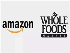 亚马逊收购全食超市 将冲击美国食品生鲜零售模式?